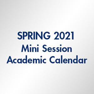 Spring 2021 Mini Session - Academic Calendar