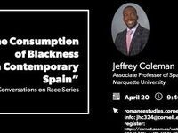 "Jeffrey Coleman (Marquette U) , ""The Consumption of Blackness in Contemporary Spain"""