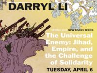"Darryl Li,  ""The Universal Enemy: Jihad, Empire, and the Challenge of Solidarity"""