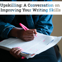 Upskilling: A Conversation on Improving Your Writing Skills