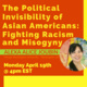 The Political Invisibility of Asian Americans: Fighting Racism and Misogyny