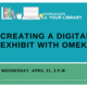 Online Workshops @ Your Library: Creating a Digital Exhibit with Omeka