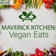 Maverick Kitchen: Vegan Eats