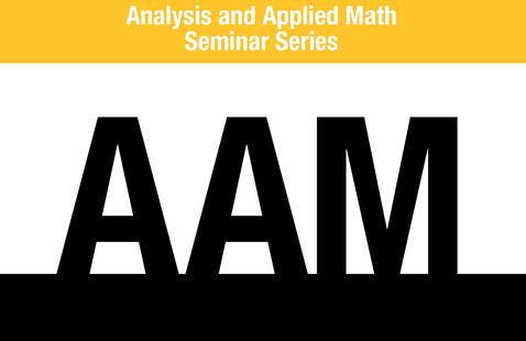 Analysis and Applied Mathematics (AAM)Seminar Series