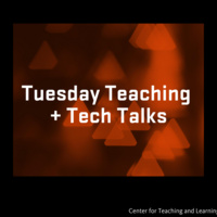 Tuesday Teaching + Tech Talks