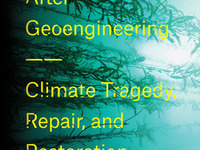 Book cover: After Geoengineering: Climate Tragedy, Repair, and Restoration