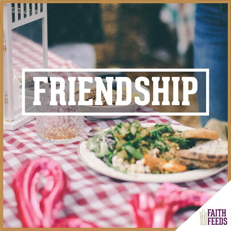 Eastertide FAITH FEEDS: Friendship