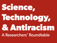Science, Technology, and Antiracism: A Researchers' Roundtable