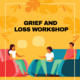 Grief and Loss Workshop