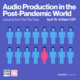 Audio Production in the Post-Pandemic World- Lessons from the Past Year