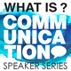 What is Communication speaker series