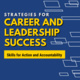 Strategies for Career and Leadership Success: Driving Action and Accountability