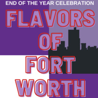 End of the Year Celebration: Flavors of Fort Worth