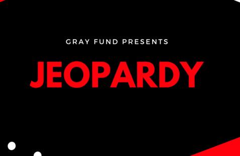 Gray Fund Presents: Jeopardy