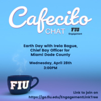 Cafecito Chat - Earth Day with Irela Bague, Chief Bay Officer for Miami Dade County