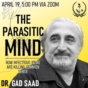 "Prof. Gad Saad Digital Speech on ""The Parasitic Mind: How Infectious Ideas Are Killing Common Sense"""