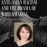 Anti-Asian Racism and the Drama of Worldmaking