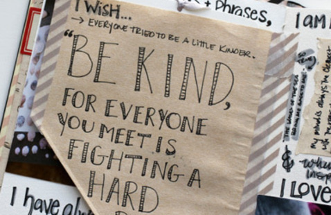 Page from a zine. Be Kind, for everyone you meet is fighting a hard battle.