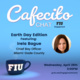Cafecito Chat - Earth Day with Irela Bague, Chief Bay Officer for Miami-Dade County