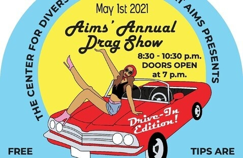 A drag queen sits atop a red sports car. The text reads: The Center for Diversity and Inclusion at Aims Presents: Aims Annual Drag Show May 1st 2021 8:30 - 10:30 p.m. Doors Open at 7 p.m. Drive - In Edition!