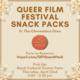 Queer film festival snack packs