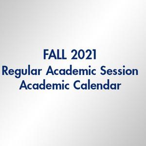 Fall 2021 Regular Academic Session - Academic Calendar