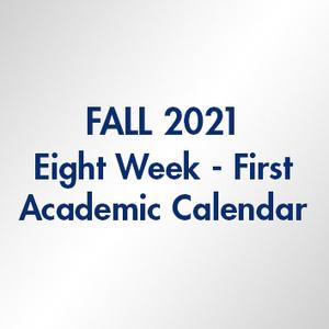 Fall 2021 Eight Week First Academic Calendar