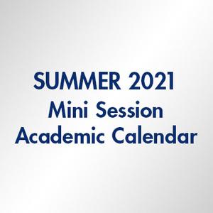 Summer 2021 Mini Session Academic Calendar