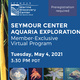 Seymour Center Aquaria Exploration: Member-Exclusive Virtual Program