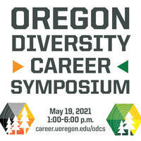 Oregon Diversity Career Symposium, May 19, 2021, 1-6pm career.uoregon.edu/odcs