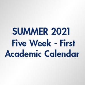 Summer 2021 Five Week First Academic Calendar