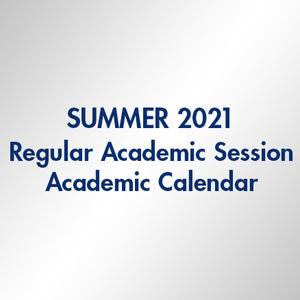 Summer 2021 Regular Academic Session Academic Calendar