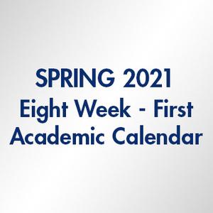 Spring 2021 Eight Week First Academic Calendar