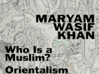 """Maryam Wasif Khan, """"Who Is a Muslim: Orientalism and Literary Populisms"""""""