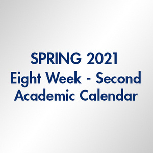 Spring 2021 Eight Week Second - Academic Calendar