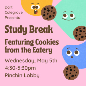 study break featuring cookies from the Eatery 5/5 4:30pm Pinchin Lobby
