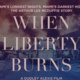 """When Liberty Burns"" Film Screening, Symposium and Community Access Event"