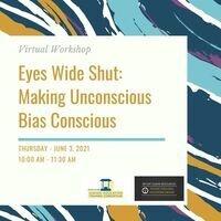 Eyes Wide Shut: Making Unconscious Bias Conscious
