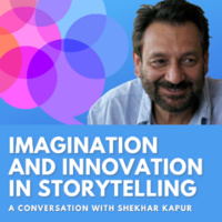 Imagination and Innovation in Storytelling: A conversation with Shekhar Kapur