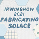 Irwin 2021: Fabrication Solace (Online Exhibition)