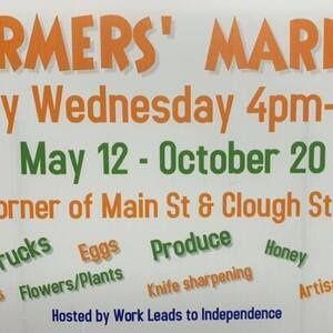 Farmers' Market every Wednesday 4-7pm May 12-October 20 corner of Main St. & Clough St. Hosted by Work Leads to Independence