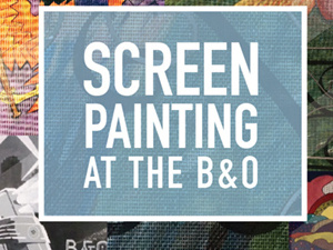 Screen Painting at the B&O