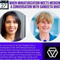 Whitehead Institute Director's Dialogue with Ruth Lehmann When Miniaturization Meets Medicine: A Conversation with Sangeeta Bhatia