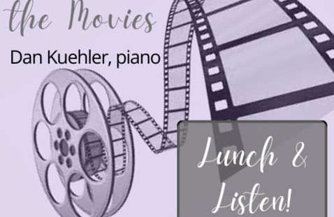 Lunch & Listen: Movie Music with Daniel Kuehler, piano