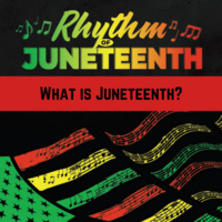 Rhythm of Juneteenth: What is Juneteenth?