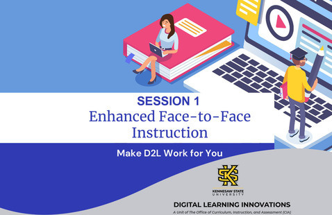 Enhanced Face-To-Face Instruction: Making D2L Work for You