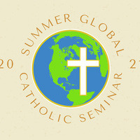 Summer Global Catholic Seminar