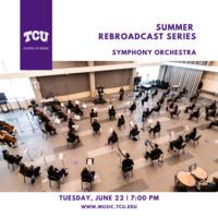 Summer Rebroadcast Series: TCU Symphony Orchestra