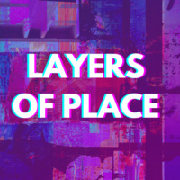 LAYERS OF PLACE: A conversation about augmenting public space to reframe and reveal the stories of place