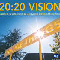 20:20 VISION - An encore performance of this acclaimed work created by the students of UCR and Bella Merlin